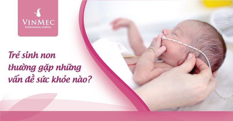 Trẻ sinh non thường gặp những vấn đề sức khỏe nào?