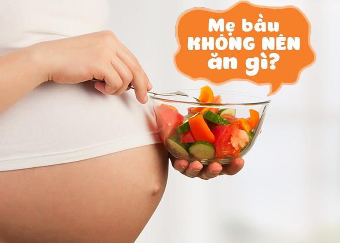 Bà bầu nên kiêng ăn những món gì?