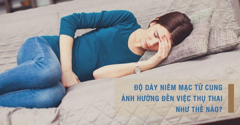 Độ dày niêm mạc tử cung và ảnh hưởng tới khả năng thụ thai