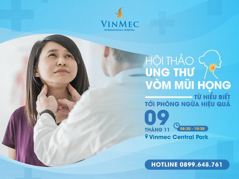 """[Vinmec Central Park] Hội thảo """" Ung thư vòm mũi họng - Từ hiểu biết tới phòng ngừa hiệu quả"""" ngày 09/11/2019"""