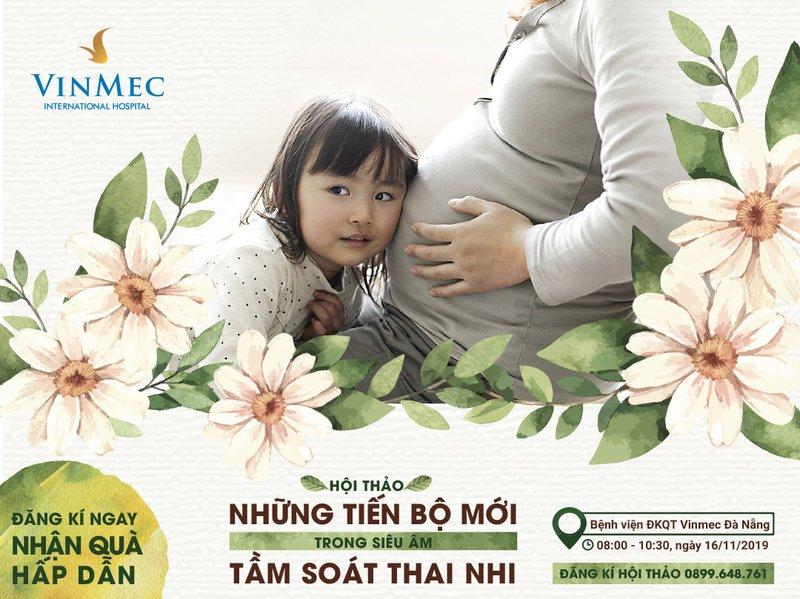 """[Vinmec Đà Nẵng] Hội thảo Thai sản """"Những tiến bộ mới trong siêu âm tầm soát thai nhi"""" ngày 16/11/2019"""