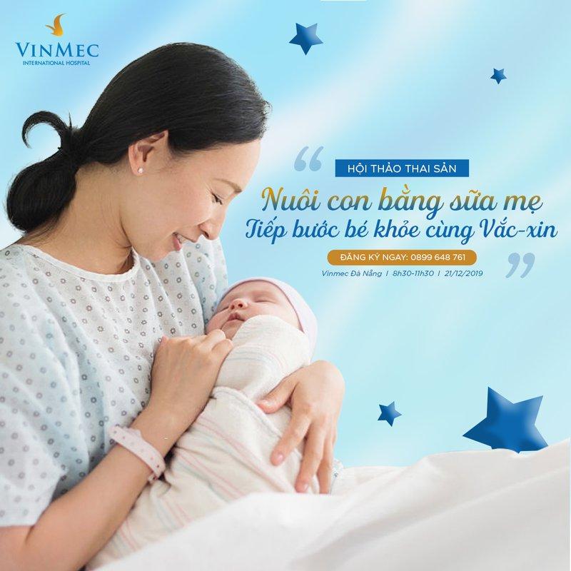 """[Vinmec Đà Nẵng] Hội thảo """"Nuôi con bằng sữa mẹ - Tiếp bước bé khoẻ cùng Vắc-xin""""  ngày 21/12/2019"""