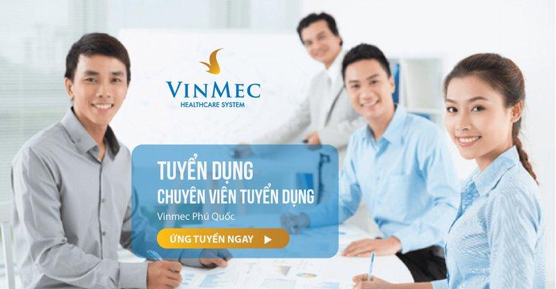 Tuyển dụng chuyên viên tuyển dụng Vinmec Phú Quốc