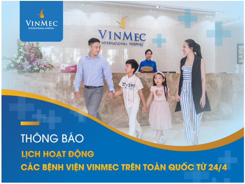 Thông báo lịch hoạt động các Bệnh viện Vinmec trên toàn quốc từ 24/04